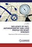 INFLUENCE OF DIET, ANTHROPOMETRY AND LIPID PROFILE ON HEART DISEASES: Importance of Diet and Nutritional Factors