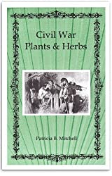 Civil War plants & herbs (Patricia B. Mitchell foodways publications)