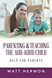 img - for Parenting and Teaching the Add-ADHD Child Help for Parents book / textbook / text book