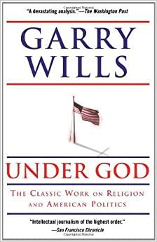 Under God: Religion and American Politics by Garry Wills (2007-09-25)