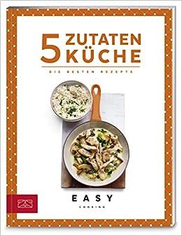 5-Zutaten-Küche: Die besten Rezepte Easy Kochbücher: Amazon.de: Bücher
