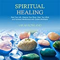 Spiritual Healing: Heal Your Body and Increase Energy with Chakra Healing, Chakra Balancing, Reiki Healing, and Guided Imagery Audiobook by Sarah Rowland Narrated by Diane Lehman