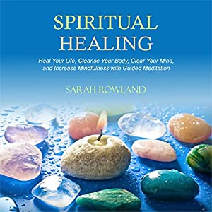 Spiritual Healing: Heal Your Body and Increase Energy with Chakra Healing, Chakra Balancing, Reiki Healing, and Guided Imagery Audiobook