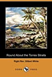 Round about the Torres Straits, Right Rev. Gil White and Right Rev. Gilbert White, 1409988708