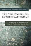 Image of The New Evangelical Subordinationism? : Perspectives on the Equality of God the Father and God the Son