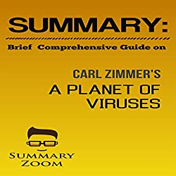 Summary: Brief Comprehensive Guide on Carl Zimmer's A Planet of Viruses