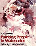 Painting People in Watercolor, Alex Powers, 0823038165
