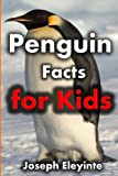 Penguin Facts for Kids: Exciting Facts About Penguins (Facts About Animals) (Volume 18)