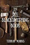 The DIY Blacksmithing Book (Blacksmith Books) (Volume 1)