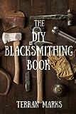 The DIY Blacksmithing Book: Volume 1 (Blacksmith Books)