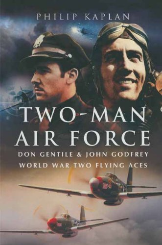 Two-man Air Force - Flying Spitfires in WW2: Don Gentile & John Godfrey World War Two Flying Aces