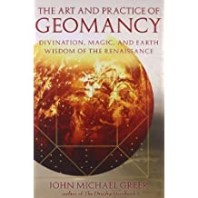 Art and Practice of Geomancy, The: Divination, Magic, and Earth Wisdom of the Renaissance