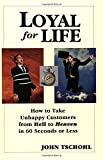Loyal for Life: How to Take Unhappy Customers from Hell to Heaven in 60 Seconds or Less