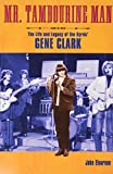Mr. Tambourine Man: The Life and Legacy of The Byrds' Gene Clark (Book)