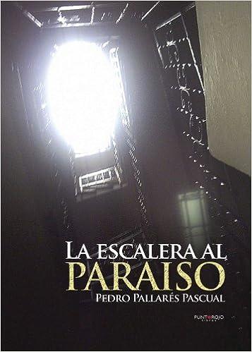 La escalera al paraíso: Amazon.es: Pallarés, Pedro: Libros