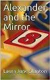 Alexander and the Mirror (Alexander's Adventures)