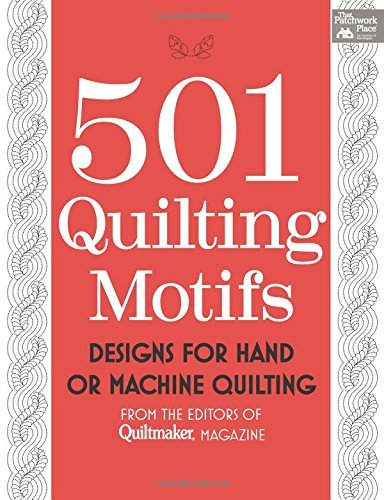 - 501 Quilting Motifs: Designs for Hand or Machine Quilting from the Editors of Quiltmaker Magazine