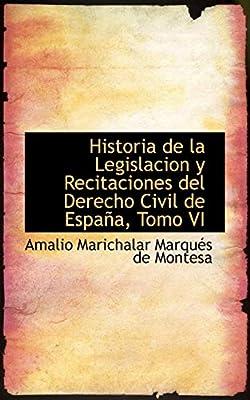 Historia de la Legislacion y Recitaciones del Derecho Civil de ...