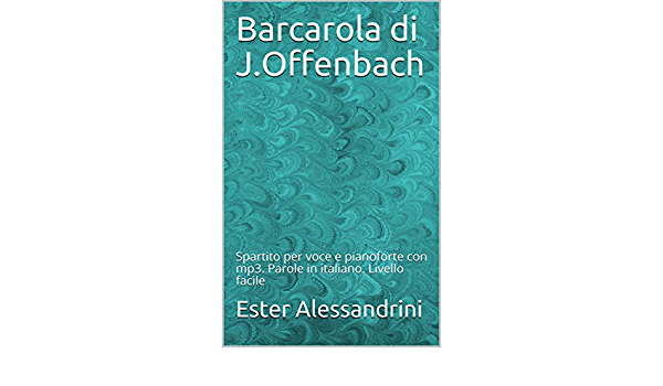 Barcarola Di J Offenbach Spartito Per Voce E Pianoforte Con Mp3 Parole In Italiano Livello Facile Italian Edition Kindle Edition By Alessandrini Ester Arts Photography Kindle Ebooks