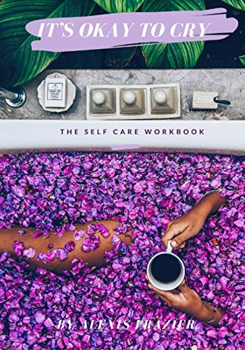 It's okay to cry: The self-love workbook