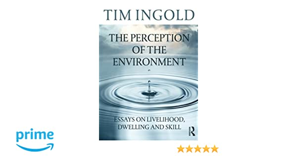 the perception of the environment essays on livelihood dwelling  the perception of the environment essays on livelihood dwelling and skill tim ingold 9780415617475 books ca