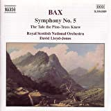 Bax: Symphony No. 5; The Tale the Pine-Trees Knew