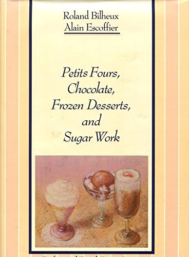 Petits Fours, Chocolate, Frozen Desserts, and Sugar Work (The Professional French Pastry Series) (English and French Edition) ()