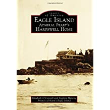 Eagle Island: Admiral Peary's Harpswell Home (Images of America)