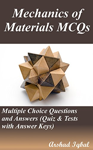 Mechanics of Materials MCQs: Multiple Choice Questions and Answers (Quiz & Tests with Answer Keys) (Material Science Multiple Choice Questions And Answers)