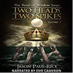 Two Heads, Two Spikes: The Pearl of Wisdom Saga, Book 1 | Jason Paul Rice