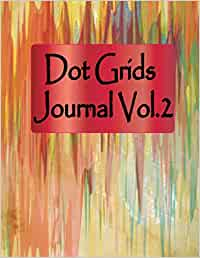 Dot Grids Journal Vol.2: Bullet Journal : Blank Dots Pattern Notebook Dotted Grid with Academic Planner 2018-2019 Minimalist Planner for Sketching, ... Book for Kids. Large Size 11 x 8.5 Inches.