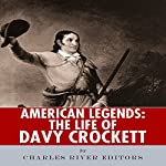 American Legends: The Life of Davy Crockett    Charles River Editors