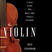 The Violin: A Social History of the World's Most Versatile Instrument Audiobook by David Schoenbaum Narrated by Mark Ashby