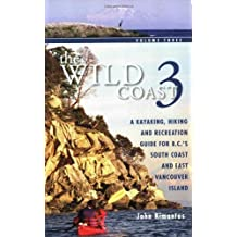 The Wild Coast, Volume 3: A Kayaking, Hiking and Recreation Guide for the South B.C. Coast and East Vancouver Island (The Wild Coast Series) 1st edition by Kimantas, John (2010) Paperback