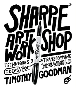 Merveilleux Sharpie Art Workshop: Techniques And Ideas For Transforming Your World:  Timothy Goodman: 9781631590481: Amazon.com: Books