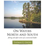 img - for On Waters North and South: fishing and safari stories of a continental drifter by Thomas E. Grove Ph.D. (2011-05-27) book / textbook / text book