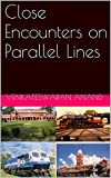 Close Encounters on Parallel Lines: My Forty One Years in the Indian Railways