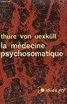 La medecine psychosomatique. collection : idees n° 105 par Von Uexküll