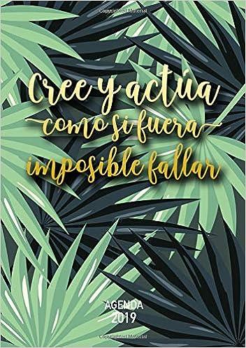 Agenda 2019 Cree y actúa como si fuera imposible fallar: Organiza tu día - Agenda semanal 12 meses - Enero a Diciembre 2019, A5 (Diseño de selva, ...