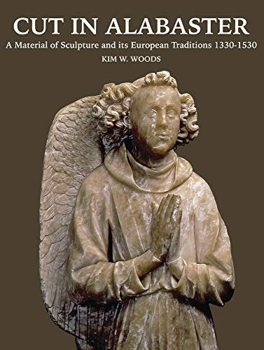 Cut in alabaster: Traditions of Alabaster Sculpture in Western Europe 1330-1530 (Distinguished Contributions to the Study of the Arts in the Burgundian Netherlands) ()