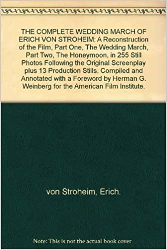 THE COMPLETE WEDDING MARCH OF ERICH VON STROHEIM A Reconstruction Of The Film Part One Wedding March Two Honeymoon