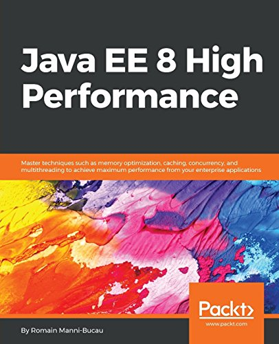 Java EE 8 High Performance: Master techniques such as memory optimization, caching, concurrency, and multithreading to achieve maximum performance from your enterprise applications. by Packt Publishing - ebooks Account