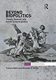 Beyond Biopolitics : Theory, Violence, and Horror in World Politics, Debrix, Francois and Barder, Alexander D., 041564366X