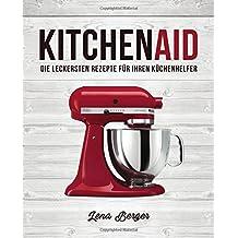 Bon KitchenAid©: Die Leckersten Rezepte Für Ihren Küchenhelfer (German Edition)