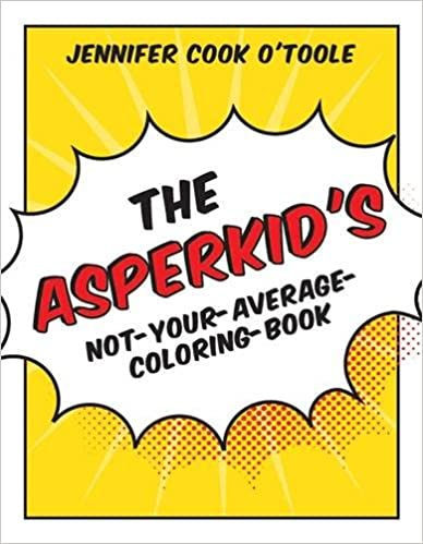 The Asperkid's Not-Your-Average-Coloring-Book - Popular Autism Related Book