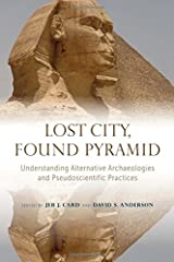 Lost City, Found Pyramid: Understanding Alternative Archaeologies and Pseudoscientific Practices Hardcover