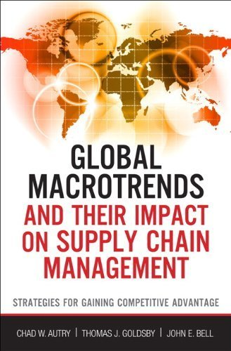 Global Macrotrends and Their Impact on Supply Chain Management: Strategies for Gaining Competitive Advantage (FT Press Operations Management) by Chad W. Autry (2012-12-13)