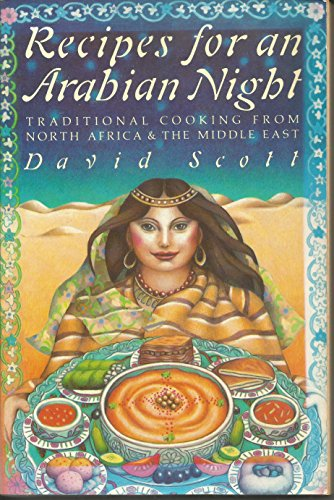Recipes for an Arabian Night: Traditional Cooking from North Africa & the Middle East by David Scott