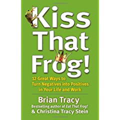 Learn more about the book, Kiss That Frog! 12 Great Ways to Turn Negatives into Positives in Your Life and Work