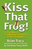 """Kiss That Frog! 12 Great Ways to Turn Negatives into Positives in Your Life and Work"" av Brian Tracy"